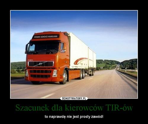 Szacunek dla kierowc w tir w to naprawd nie jest prosty - Foto di grandi camion ...
